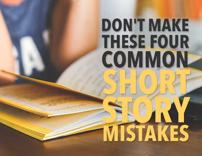 Don't Make These 4 Common Short Story Mistakes