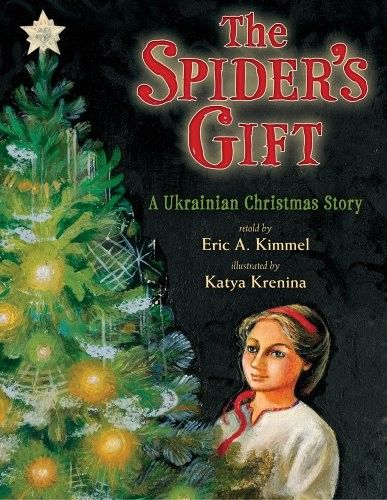 The Spider's Gift -- In this Ukrainian folk tale, when spiders come into Katrusya's home along with their Christmas tree, she convinces her mother to let it stay anyway. In return, the spiders treat them to a Christmas miracle.