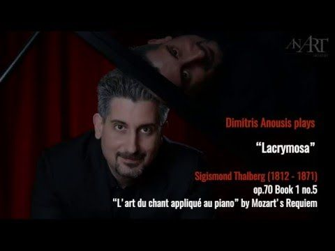 """Dimitris Anousis plays  Sigismond Thalberg (1812 - 1871)  """"Lacrymosa"""", op.70 Book 1 no.5 """"L'art du chant appliqué au piano"""", by Mozart's Requiem  The recording is for private use only.  No commercial use or distribution is allowed, without approval from the creator, mr. Dimitris Anousis.  Recorded on a Steinway & Sons piano.  Production AN ART ARTISTRY 2016.  http://www.an-art.com/"""