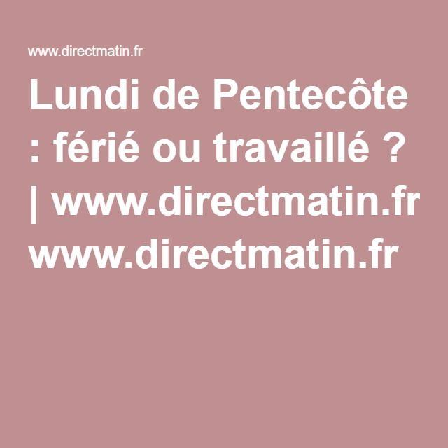 Lundi de Pentecôte : férié ou travaillé ? | www.directmatin.fr