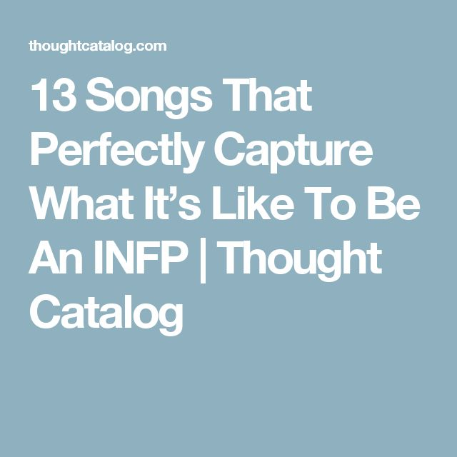 13 Songs That Perfectly Capture What It's Like To Be An INFP   Thought Catalog