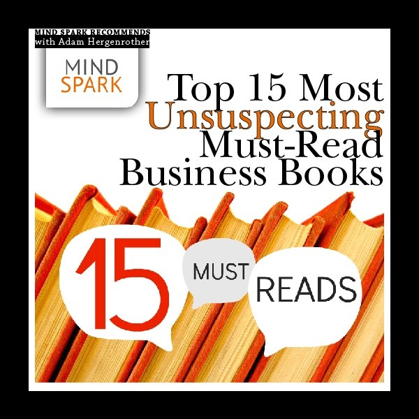 TOP 15 MOST UNSUSPECTING MUST-READ BUSINESS BOOKS  http://www.mindsparkignite.com/news/top-15-most-unsuspecting-must-read-business-books/