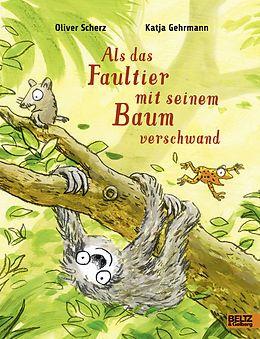 Als das Faultier mit seinem Baum verschwand - Oliver Scherz, Katja Gehrmann - Buch kaufen | exlibris.ch