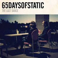 The Last Dance by 65daysofstatic on SoundCloud
