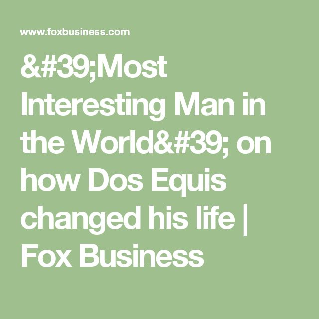 'Most Interesting Man in the World' on how Dos Equis changed his life | Fox Business