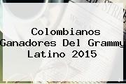 http://tecnoautos.com/wp-content/uploads/imagenes/tendencias/thumbs/colombianos-ganadores-del-grammy-latino-2015.jpg Grammy Latino 2015. Colombianos ganadores del Grammy Latino 2015, Enlaces, Imágenes, Videos y Tweets - http://tecnoautos.com/actualidad/grammy-latino-2015-colombianos-ganadores-del-grammy-latino-2015/