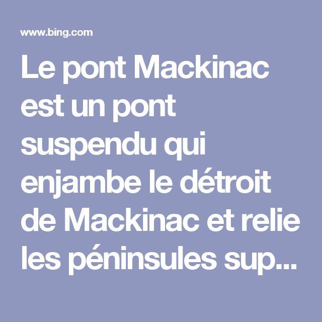 Le pont Mackinac est un pont suspendu qui enjambe le détroit de Mackinac et relie les péninsules supérieure et inférieure de l'état de Michigan. Conçu par l'ingénieur David B. Steinman, il relie la ville de Saint-Ignace sur l'extrémité du nord au village de Mackinaw City au sud. Avec une longueur de 8 038 mètres, il est l'un des plus longs ponts suspendus au monde.