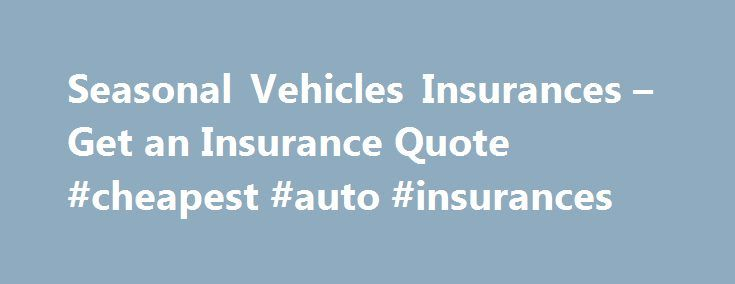 Seasonal Vehicles Insurances – Get an Insurance Quote #cheapest #auto #insurances http://colorado-springs.remmont.com/seasonal-vehicles-insurances-get-an-insurance-quote-cheapest-auto-insurances/  # Motorcycle. and Scooter and Moped Whether you use your motorcycle. or your scooter or moped as your primary method of transportation during the summer months or just for weekend trips, you need insurance that protects you on the road. That's why we offer complete or made-to-measure insurance…