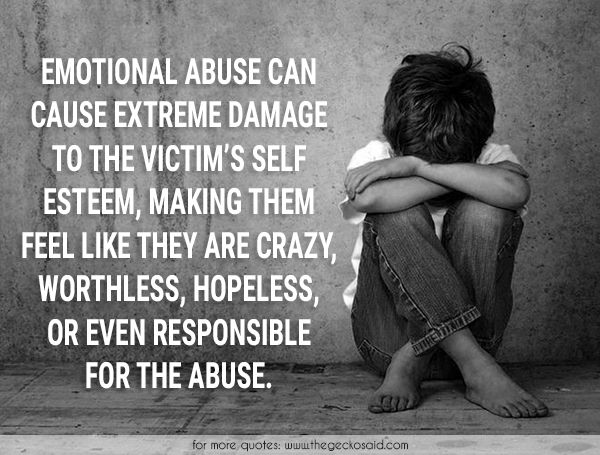 Emotional abuse can cause extreme damage to the victim's self esteem, making them feel like they are crazy, worthless, hopeless, or even responsible for the abuse.  #abuse #crazy #damage #emotional #esteem #extreme #hopeless #quotes #responsible #self #victim #worthless