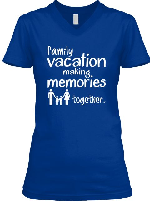 Family Vacation Making Memories Together. True Royal T-Shirt Front