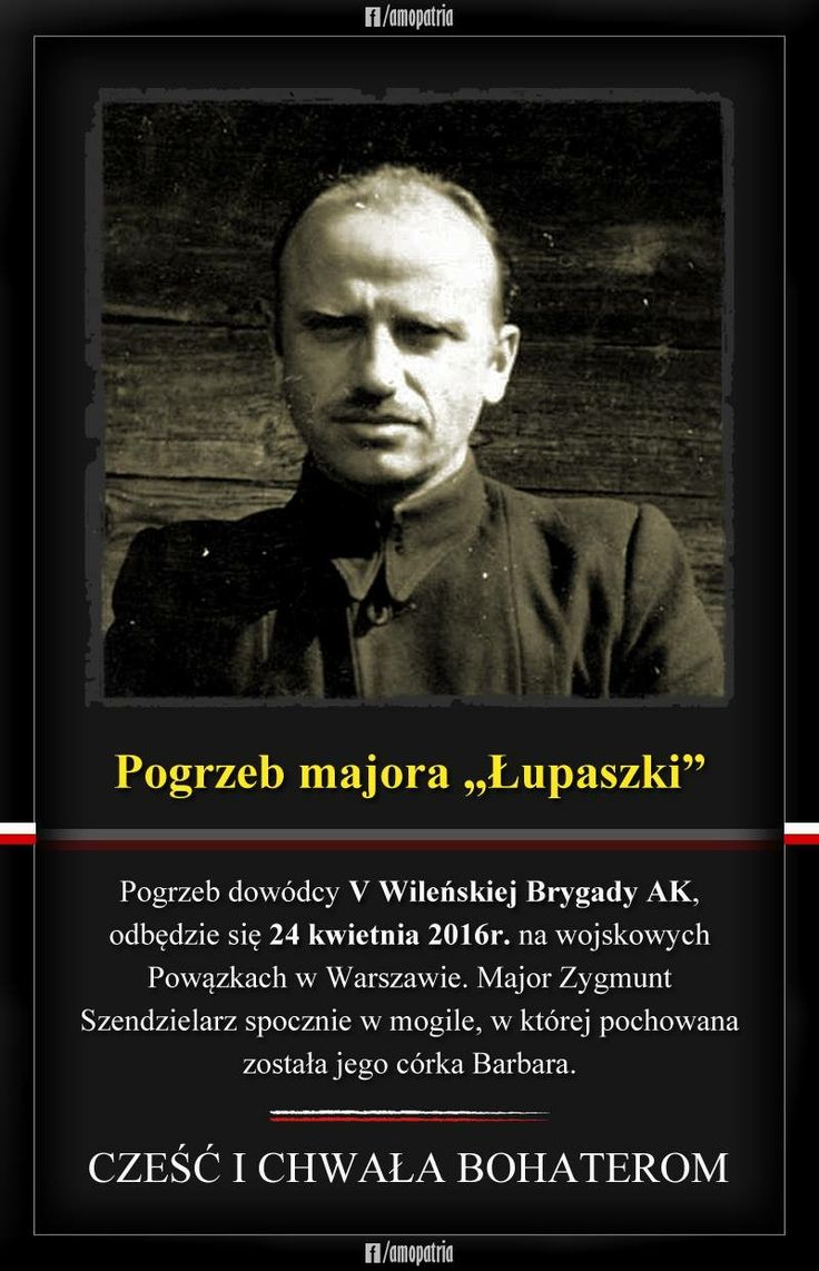 """After 65 years, banned by order of Soviet occupiers, murdered by traitors, Major Zygmunt Szendzielarz """"Lupaszko"""" rest in consecrated ground at the military cemetery Powazki in Warsaw. Hero steadfast in the fight against communist evil, defending the honor and freedom of the Republic will be escorted to rest - announced on Facebook Halina Moravian, niece Major. Zygmunt Szendzielarz """"Lupaszka."""""""