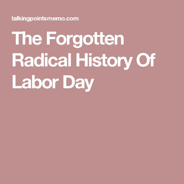 The Forgotten Radical History Of Labor Day