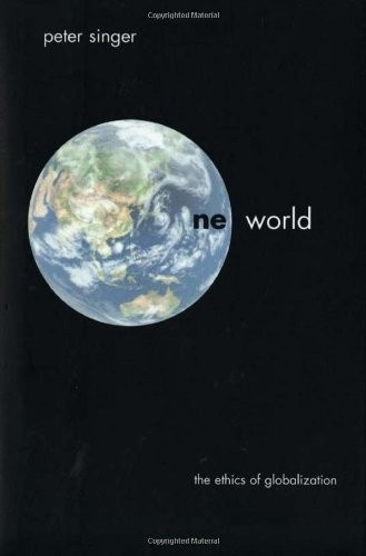 One World: The Ethics of Globalization (The Terry Lectures Series) by Professor Peter Singer.