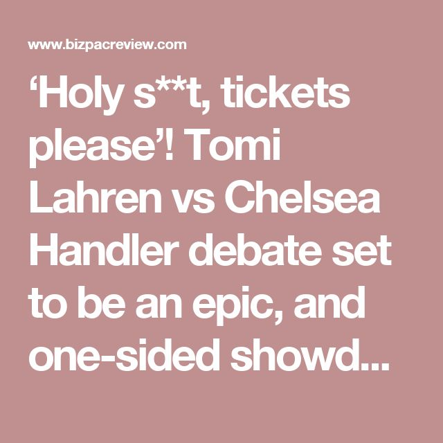 'Holy s**t, tickets please'! Tomi Lahren vs Chelsea Handler debate set to be an epic, and one-sided showdown | Conservative News Today