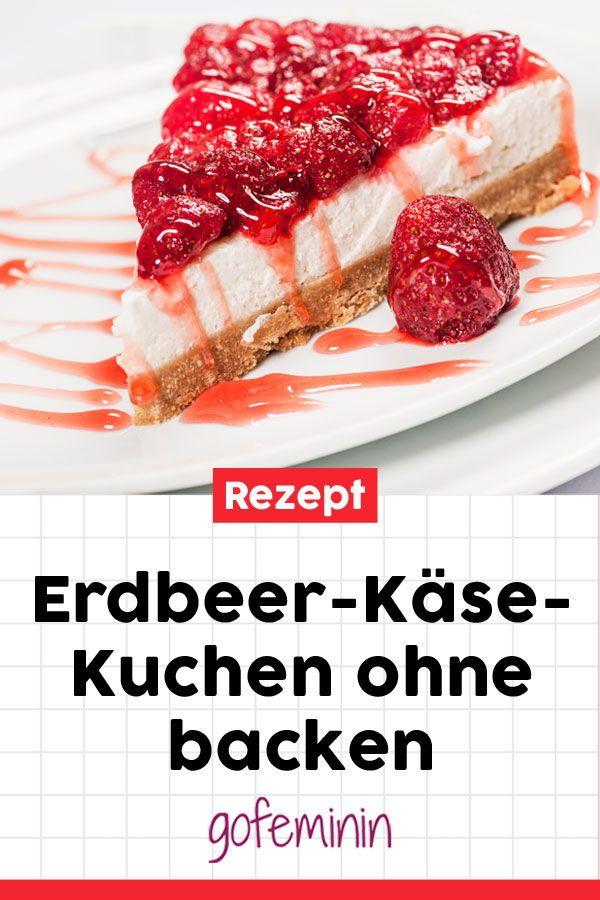 Rezept Ohne Backen So Einfach Schnell Zaubert Ihr Einen Kasekuchen Mit Kostlicher Erdbeerf Einfache Rezepte Backen Kuchen Rezepte Einfach Kuchen Ohne Backen