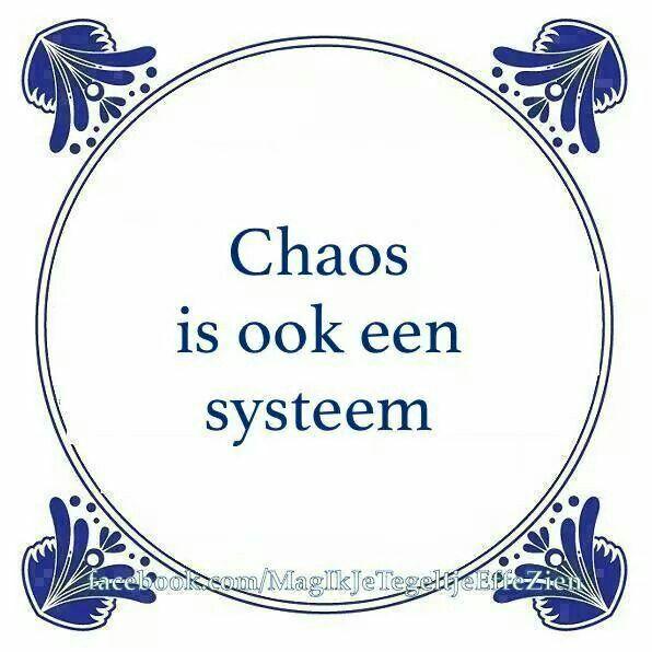 Chaos is ook een systeem Bezoek https://www.tegeltjeswijsheid.nl voor je unieke tegeltje. Ontwerp je eigen tegel of spreukbord.