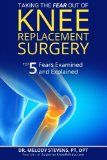 Taking the FEAR Out of Knee Replacement Surgery: Top 5 Fears Examined and Explained