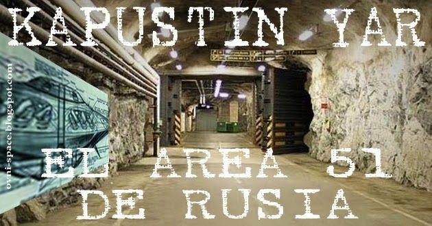 OVNI SPACE: Kapustin Yar el Área 51 de Rusia