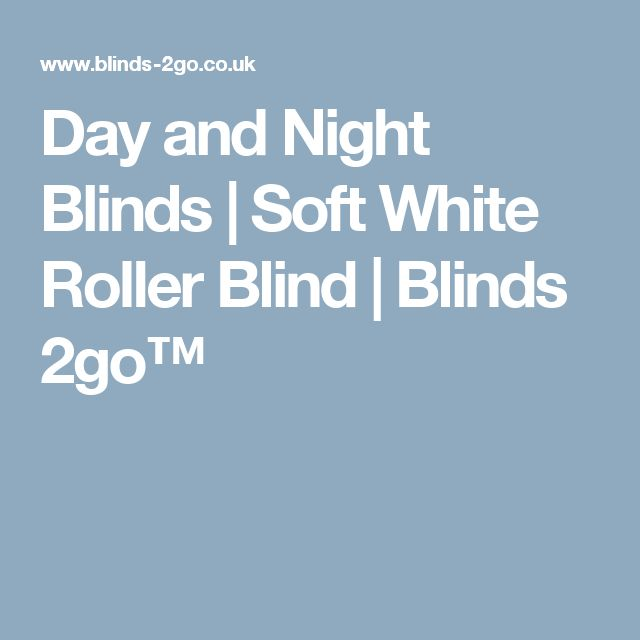 Day and Night Blinds | Soft White Roller Blind | Blinds 2go™