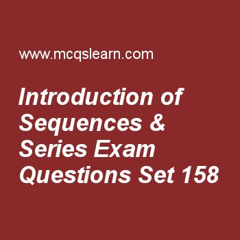 Practice test on introduction of sequences & series, college math quiz 158 online. Free math exam's questions and answers to learn introduction of sequences & series test with answers. Practice online quiz to test knowledge on introduction of sequences and series, rational fractions, mathematical formulas, college algebra: trigonometric function, online math learning worksheets. Free introduction of sequences & series test has multiple choice questions set as next two terms of sequence...