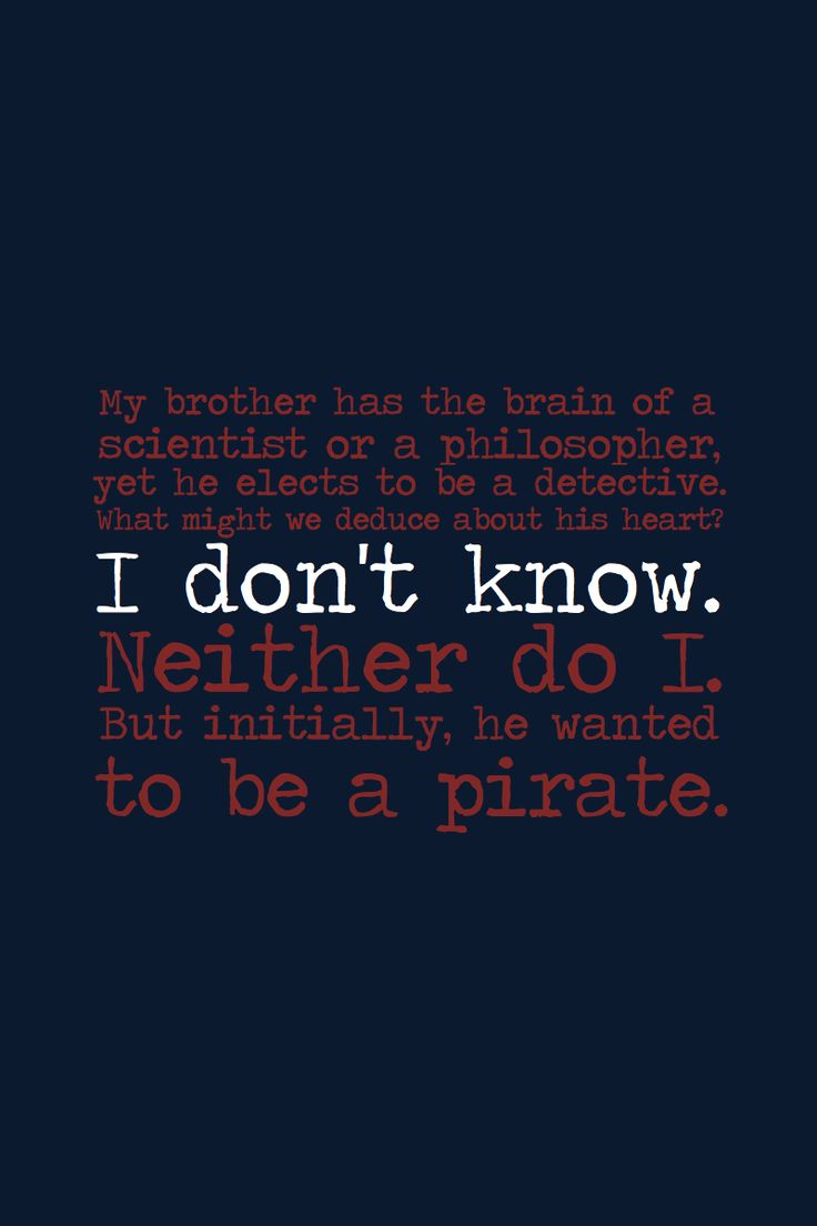 Mycroft Holmes and John Watson from Sherlock, talking about Sherlock Holmes. I love this line. Sherlock would be a hilarious pirate.