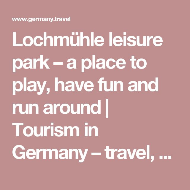 Lochmühle leisure park – a place to play, have fun and run around | Tourism in Germany – travel, breaks, holidays