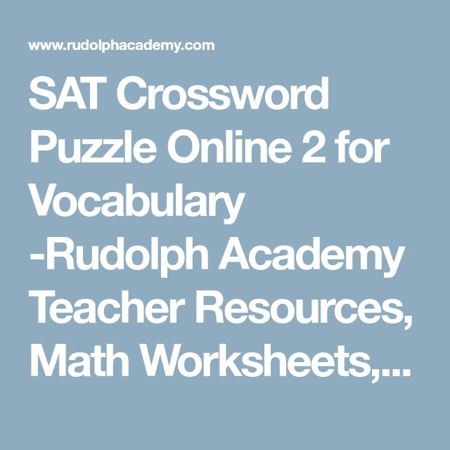 SAT Crossword Puzzle Online 2 for Vocabulary -Rudolph Academy Teacher Resources, Math Worksheets, Quizzes Online, Lessons, Crossword Puzzles and Word Searches, Educational Poems