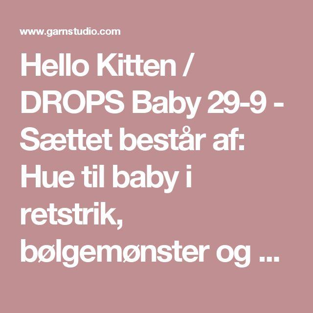 Hello Kitten / DROPS Baby 29-9 - Sættet består af: Hue til baby i retstrik, bølgemønster og øreklapper. Jakke med slåom og bukser i retstrik og hulmønster. Størrelse præmatur – 4 år. Sættet er strikket i DROPS Baby Merino. - Gratis opskrifter fra DROPS Design