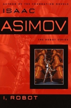 """""""I, Robot"""" by Isaac Asimov  -- Nine short stories in which Asimov explores what it means to be sentient.  Introduces the famous """"Three Laws of Robotics""""  A classic."""