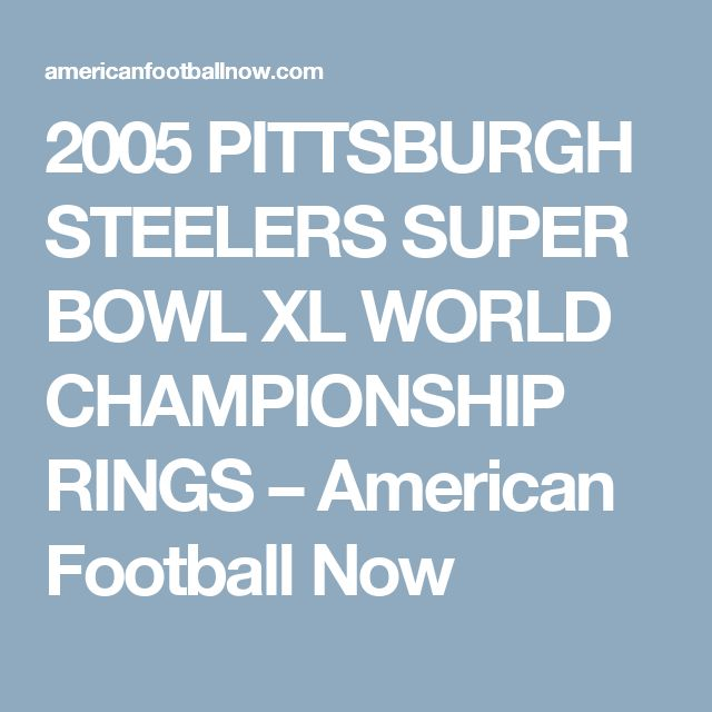 2005 PITTSBURGH STEELERS SUPER BOWL XL WORLD CHAMPIONSHIP RINGS – American Football Now