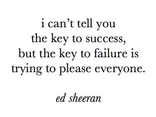 .Life, Inspiration, Quotes, Keys, Edsheeran, Ed Sheeran, So True, Living, Success