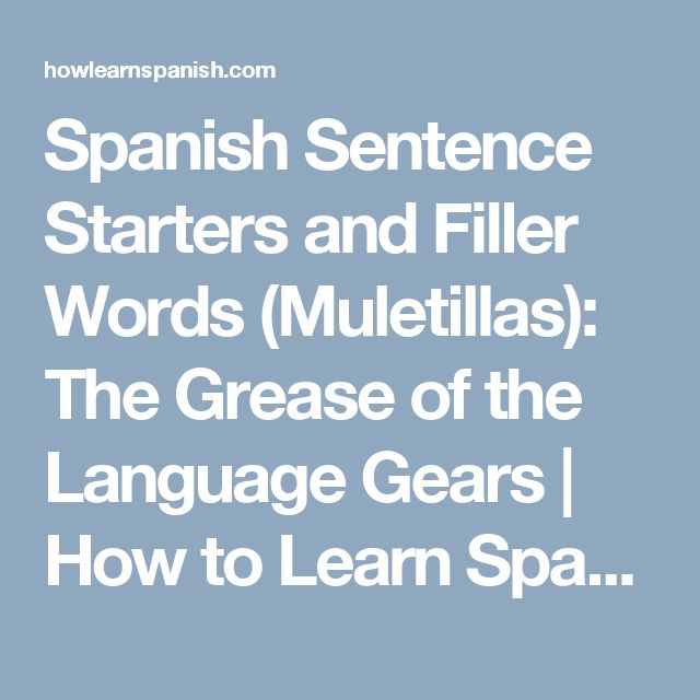 Spanish Sentence Starters and Filler Words (Muletillas): The Grease of the Language Gears   How to Learn Spanish Online: Resources, Tips, Tricks, and Techniques