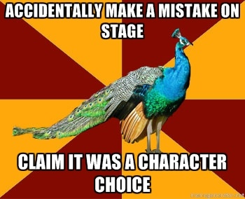 Thespian Peacock - accidentally make a mistake on stage claim it was a character choice