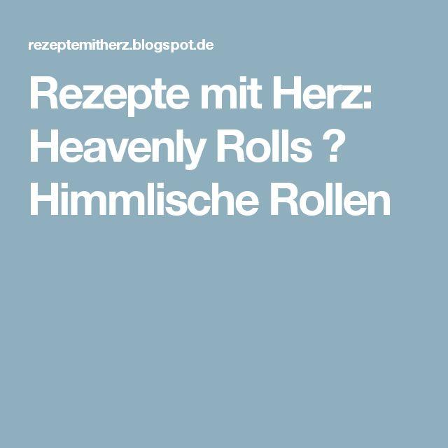 Rezepte mit Herz: Heavenly Rolls ♡ Himmlische Rollen