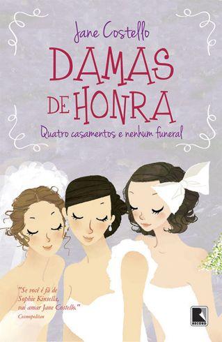 Damas de honra - Quatro casamentos e nenhum funeral.   Li o review aqui: http://www.meninadabahia.com.br/2012/05/damas-de-honra-quatro-casamentos-e.html  parece ser bom!! :)