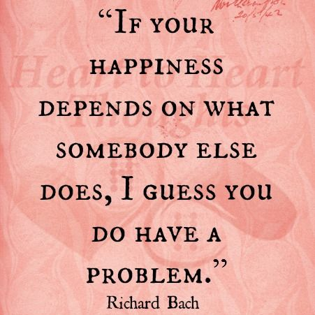 Bach+Richard+Soulmates+Quotes   ... what somebody else does, I guess you do have a problem. - Richard Bach