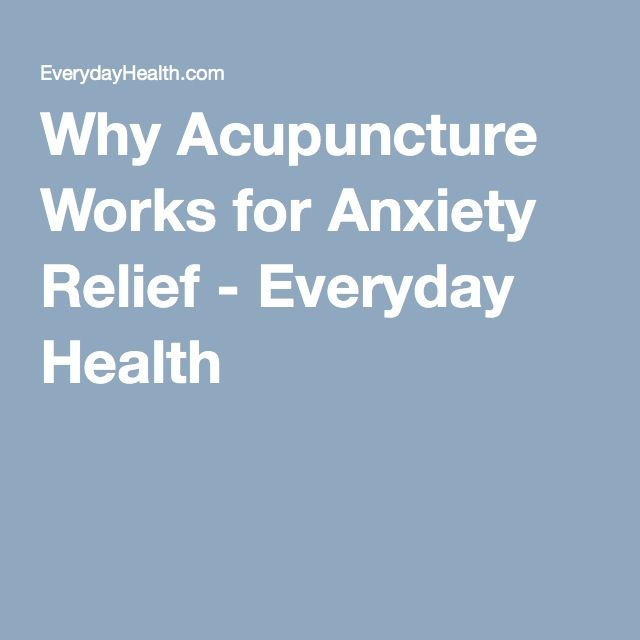 Why Acupuncture Works for Anxiety Relief - Everyday Health