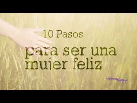 10 Pasos para ser una mujer feliz #HistoriasParaMujeres #FuerzaInterior #MujeresFelices www.historiasparamujeres.com