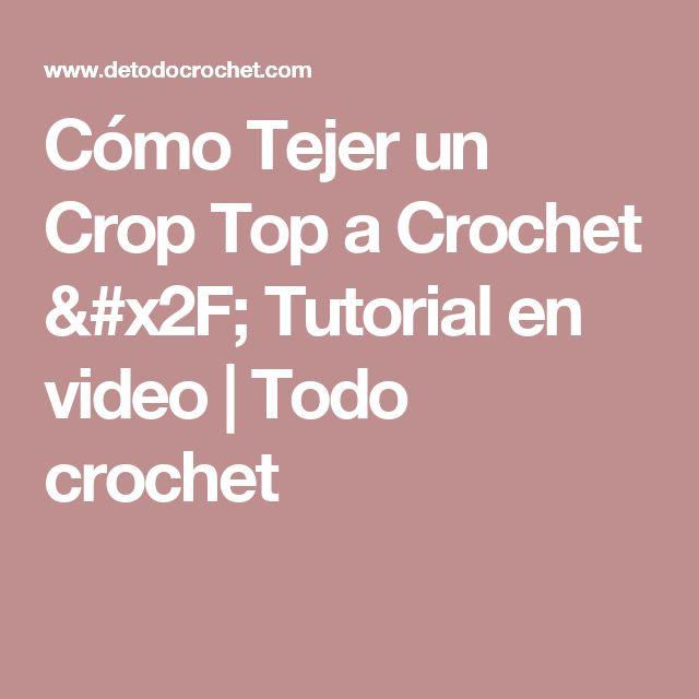 Cómo Tejer un Crop Top a Crochet / Tutorial en video | Todo crochet