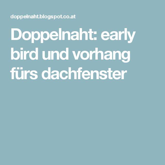 Doppelnaht: early bird und vorhang fürs dachfenster