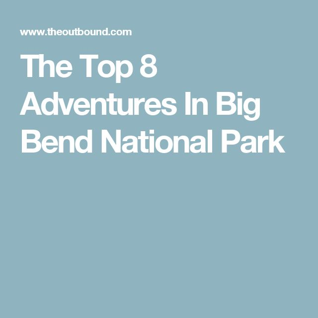 Especially helpful! | The Top 8 Adventures In Big Bend National Park