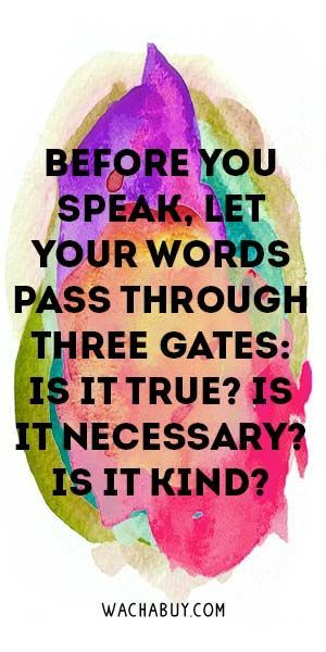 Before You Speak, Let Your Words Pass Through Three Gates: Is It True? Is It Necessary? Is It Kind? Meaningful Buddha Quotes About Life