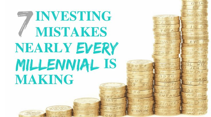 7 Investing Mistakes Nearly Every Millennial is Making.