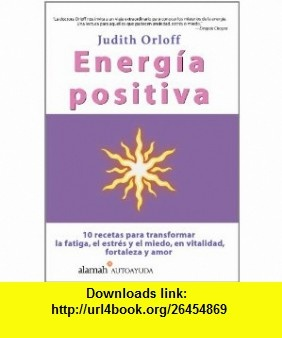 Energia Positiva/positive Energy (Spanish Edition) (9789681915056) Judith Orloff , ISBN-10: 9681915054  , ISBN-13: 978-9681915056 ,  , tutorials , pdf , ebook , torrent , downloads , rapidshare , filesonic , hotfile , megaupload , fileserve