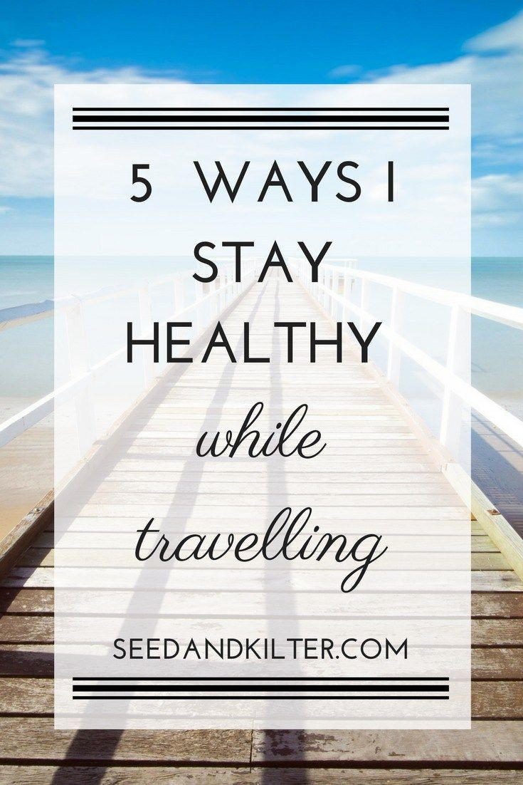 5 Ways I Stay Healthy While Travelling