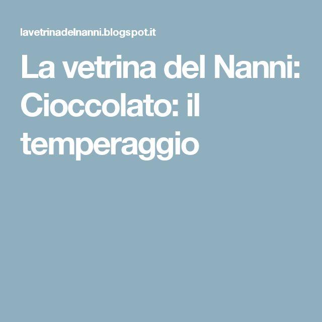 La vetrina del Nanni: Cioccolato: il temperaggio