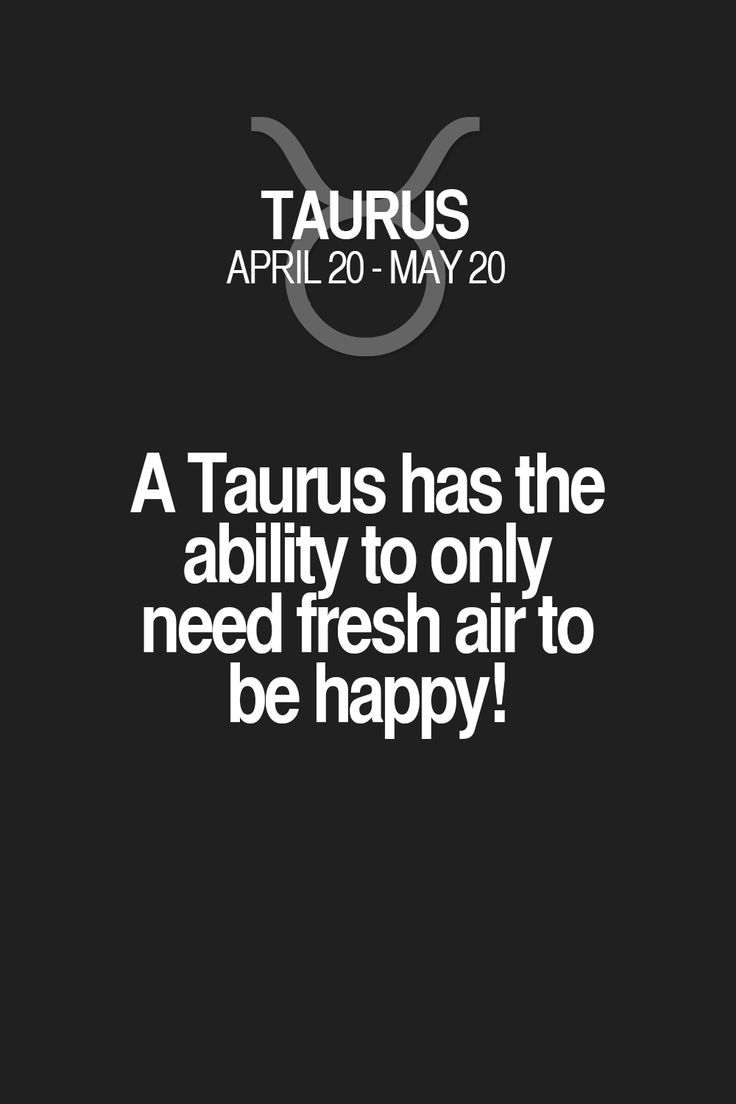 A Taurus has the ability to only need fresh air to be happy! Taurus | Taurus Quotes | Taurus Zodiac Signs