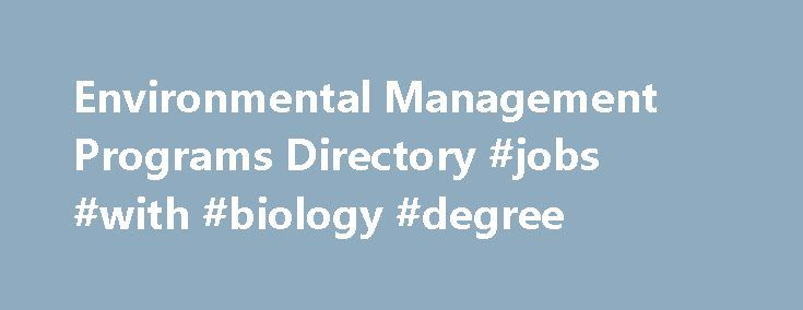 Environmental Management Programs Directory #jobs #with #biology #degree http://degree.remmont.com/environmental-management-programs-directory-jobs-with-biology-degree/  #environmental degrees # When you think about green living, what comes to mind? Living off the land? Recycling everything you touch? Wearing clothes made from potato sacks or fabric scraps? If you're not living th Nancy Marks is a Senior…