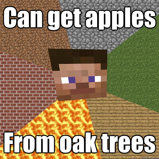 minecraft memes | Can get apples From oak trees Minecraft logic updated