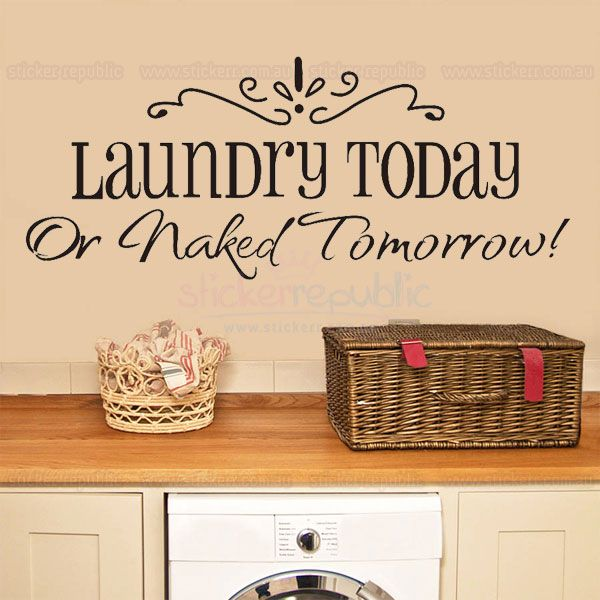 Brighten up your laundry room with this hilarious LAUNDRY TODAY or Naked Tomorrow wall decal